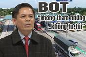 Bộ trưởng Bộ GTVT: Vận hành BOT có thể sai, nhầm vị trí nhưng phải không có tham nhũng, tư túi