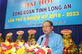Đại hội X CĐ tỉnh Long An: Khẳng định và nâng cao vị thế của tổ chức công đoàn