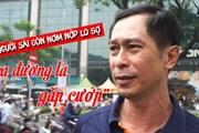 """Người Sài Gòn nơm nớp lo sợ """"ra đường gặp cướp"""""""