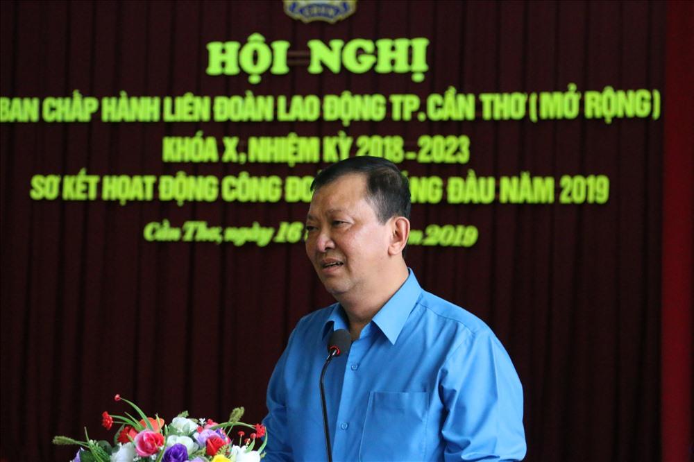 ông Trần Văn Tám - Chủ tịch LĐLĐ TP Cần Thơ phát biểu bế mạc hội nghị sơ kết 6 tháng đầu năm 2019. ảnh: Thành Nhân
