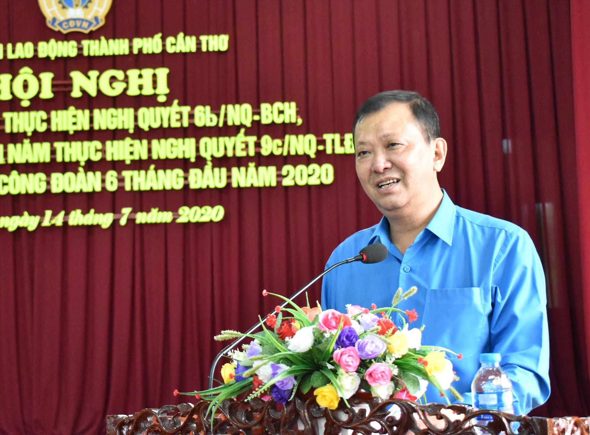Chủ tịch LĐLĐ TP.Cần Thơ Trần Văn Tám phát biểu tại hội nghị. Ảnh: Thành Nhân