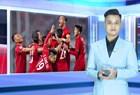 Thể thao 7 ngày: Thông tin mới về thời gian tuyển Việt Nam hội quân