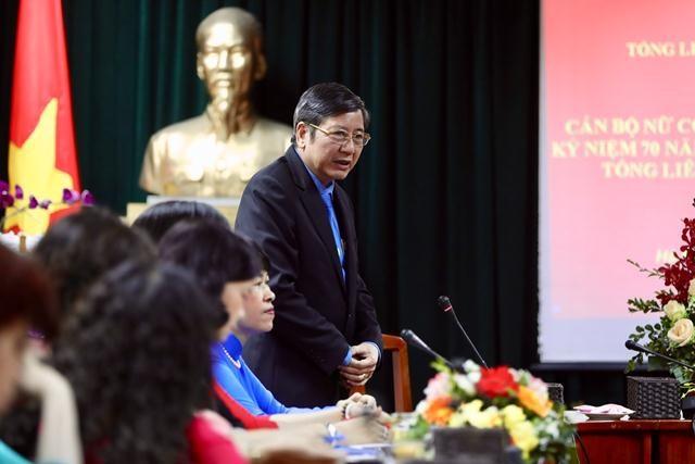 Đồng chí Trần Thanh Hải - Phó Chủ tịch Thường trực Tổng LĐLĐVN phát biểu tại buổi gặp mặt các cán bộ nữ công Tổng LĐLĐVN qua các thời kỳ. Ảnh: Sơn Tùng