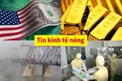 Bản tin kinh tế nóng: Mỹ vay nợ kỷ lục; Điểm tên sai phạm của công ty Con Cưng