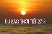 Dự báo thời tiết 27.8: Hà Nội ngày nắng nóng, chiều tối có mưa dông