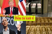 Điểm tin kinh tế sáng: Tổng thống Trump vẫn muốn áp thuế với hàng Trung Quốc; Giá vàng bất ngờ tăng mạnh