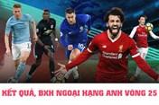 Kết quả và BXH Ngoại hạng Anh vòng 25: Man City đại thắng Arsenal